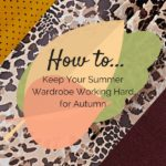 How to Keep Your Summer Wardrobe Working Hard for Autumn