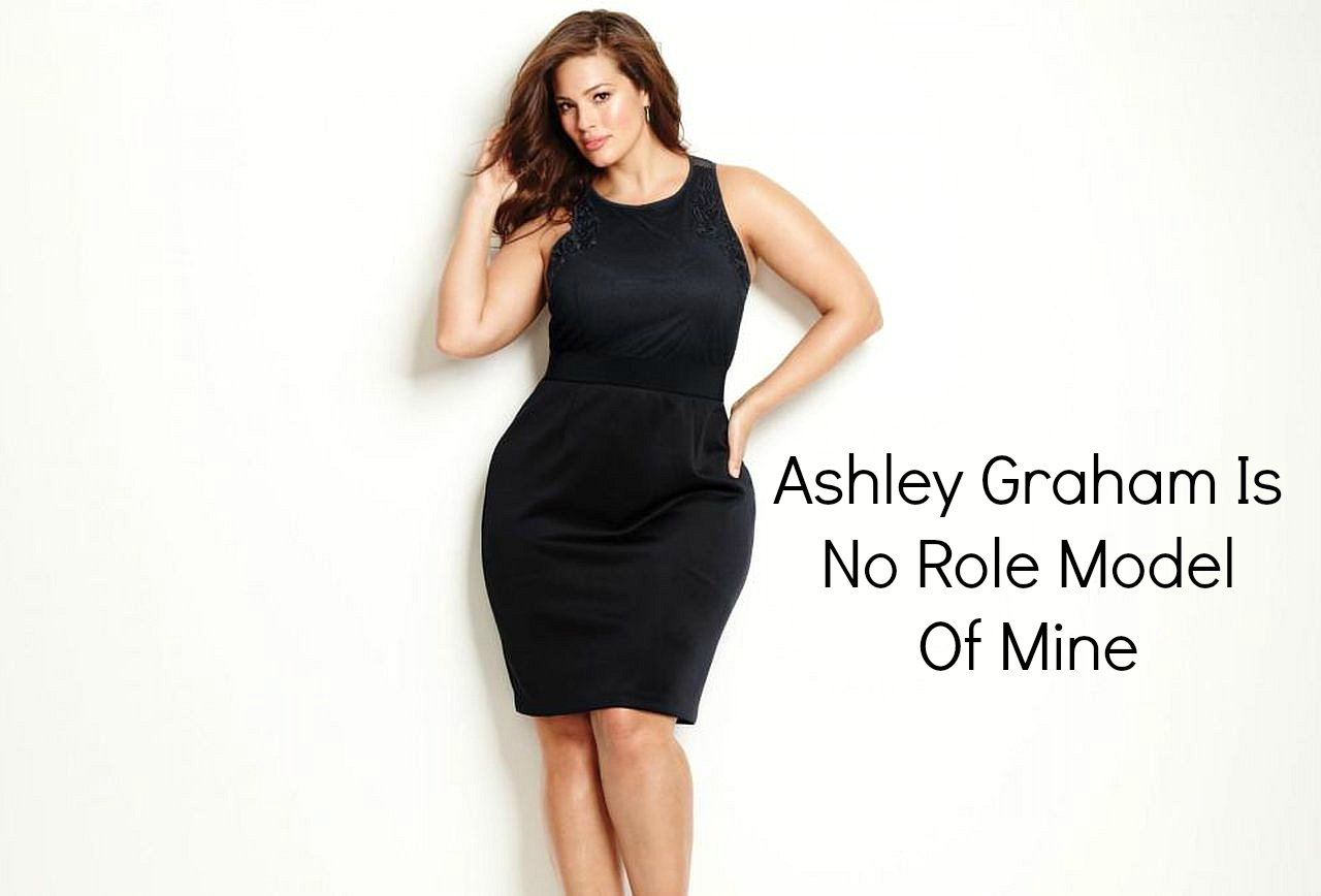 Ashley Graham Is No Role Model Of Mine