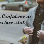 Body Confidence as a Plus Size Male