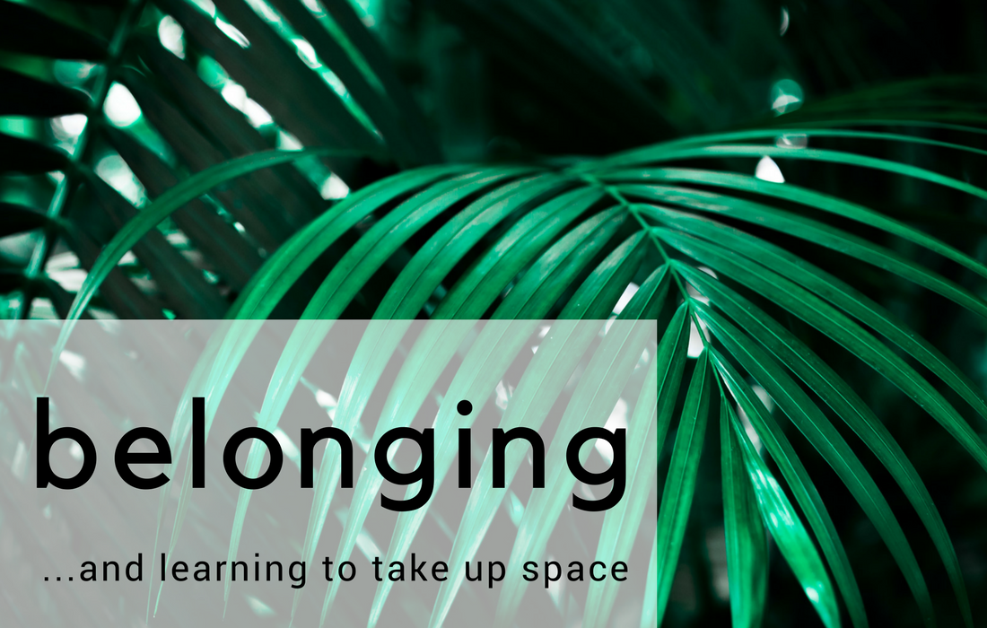 Belonging and learning to take up space