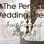 The Perfect Wedding Dress - Tailored to Fit