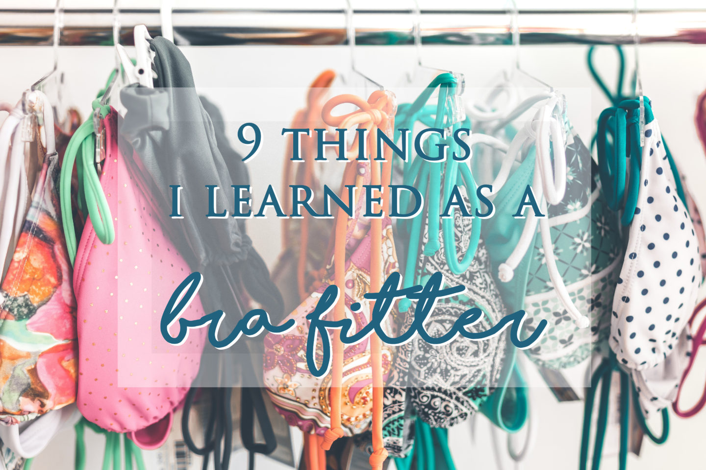 A rail of bras hanging on coathangers, with the words '9 things I learned as a bra fitter' over the image.